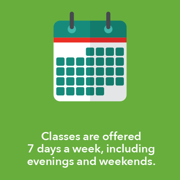 Classes are offered 7 days a week, including evenings and weekends.