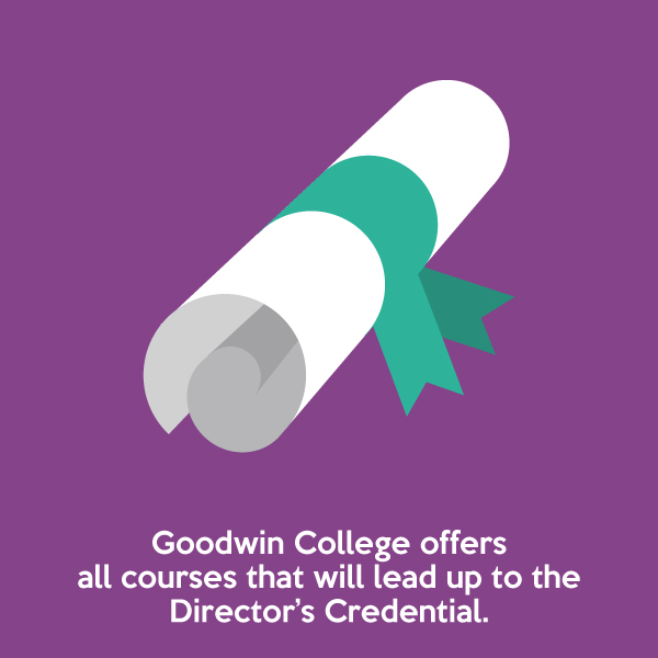 Goodwin College offers courses that will lead up to the Director's Credential